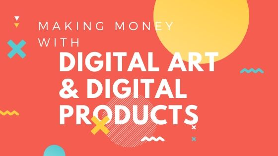 Making Money with Digital Art and Digital Products