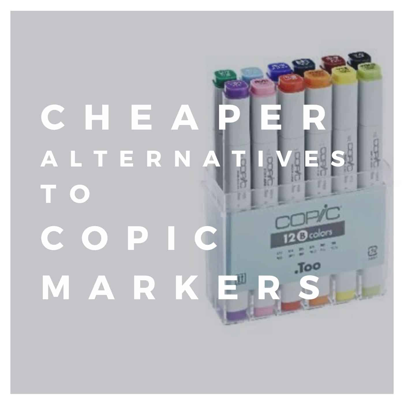 Cheaper alternatives to copic markers