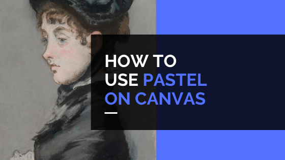How to use Pastels on Canvas 1